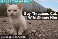 Guy Threatens Cat, Wife Shoots Him
