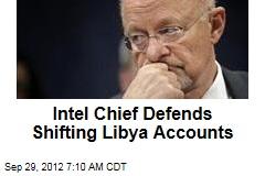 Intel Chief Defends Shifting Libya Accounts