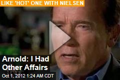 Arnold: I Had Other Affairs