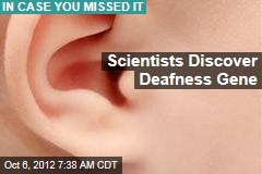 Scientists Discover Deafness Gene