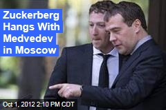 Zuckerberg Hangs With Medvedev in Moscow