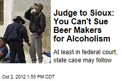 Judge to Sioux: You Can't Sue Beer Makers for Alcoholism