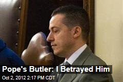 Pope's Butler: I Betrayed Him