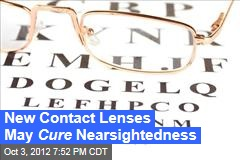 New Contact Lenses May Cure Nearsightedness