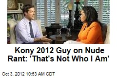 Kony 2012 Guy on Nude Rant: 'That's Not Who I Am'