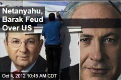 Netanyahu, Barak Feud Over US