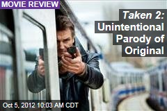 Taken 2: Unintentional Parody of Original