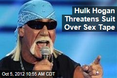 Hulk Hogan Threatens Suit Over Sex Tape