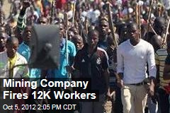 Mining Company Fires 12K Workers