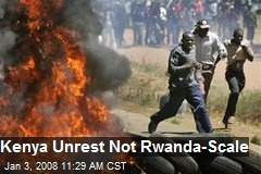 Kenya Unrest Not Rwanda-Scale