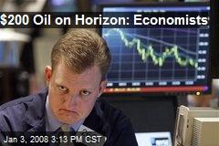 $200 Oil on Horizon: Economists