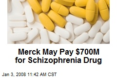Merck May Pay $700M for Schizophrenia Drug