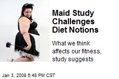 Maid Study Challenges Diet Notions