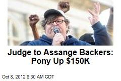 Judge to Assange Backers: Pony Up $150K