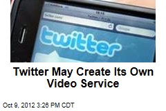 Twitter May Create Its Own Video Service