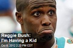 Reggie Bush: I'm Having a Kid