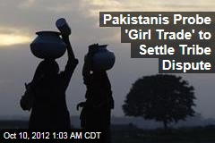 Pakistanis Probe 'Girl Trade' to Settle Tribe Dispute