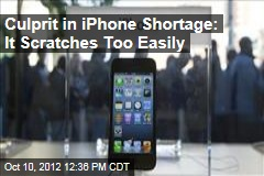 Culprit in iPhone Shortage: It Scratches Too Easily