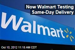 Now Walmart Testing Same-Day Delivery