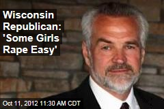 Wisconsin Republican: 'Some Girls Rape Easy'