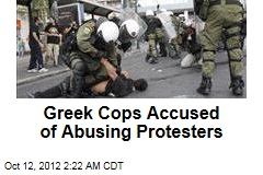Greek Cops Accused of Abusing Protesters