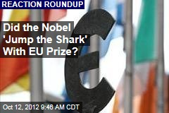 Did the Nobel 'Jump the Shark' With EU Prize?