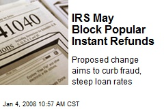 IRS May Block Popular Instant Refunds