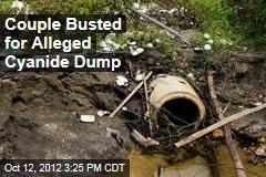 Couple Busted for Alleged Cyanide Dump