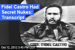 Fidel Castro Had Secret Nuclear Weapons Stash