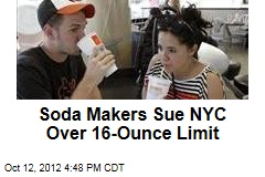 Soda Makers Sue NYC Over 16-Ounce Limit