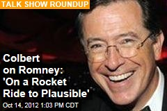 Colbert on Romney: 'On a Rocket Ride to Plausible'