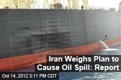 Iran Weighs Plan to Cause Oil Spill: Report