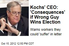 Kochs' CEO: 'Consequences' if Wrong Guy Wins Election