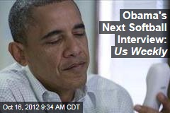 Obama's Next Softball Interview: Us Weekly