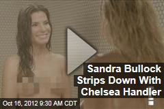 Sandra Bullock Strips Down With Chelsea Handler
