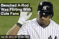 Benched A-Rod Was Flirting With Cute Fans