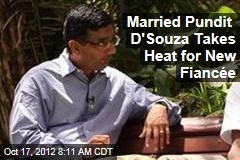 Married Pundit D'Souza Takes Heat for New Fiancée