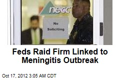 Feds Raid Firm Linked to Meningitis Outbreak