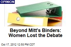 Beyond Mitt's Binders: Women Lost the Debate