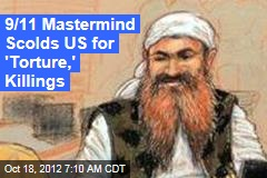 9/11 Mastermind Scolds US for 'Torture,' Killings