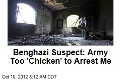 Benghazi Suspect: Army Too 'Chicken' to Arrest Me