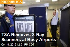 TSA Removes X-Ray Scanners at Busy Airports