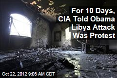 For 10 Days, CIA Told Obama Libya Attack Was Protest