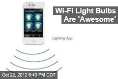 Wi-Fi Light Bulbs Are 'Awesome'