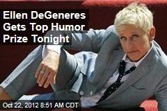 Ellen DeGeneres Gets Top Humor Prize Tonight