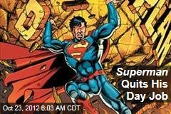 Superman Quits His Day Job