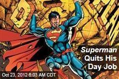 Superman Quits His Day Job