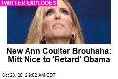 New Ann Coulter Brouhaha: Mitt Nice to 'Retard' Obama