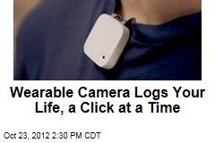 Wearable Camera Logs Your Life, a Click at a Time