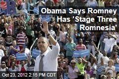 Obama Says Romney Has 'Stage Three Romnesia'